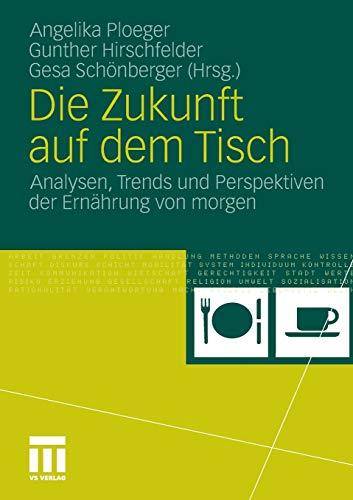 Die Zukunft auf dem Tisch: Analysen, Trends und Perspektiven der Ernährung von Morgen (German Edition)