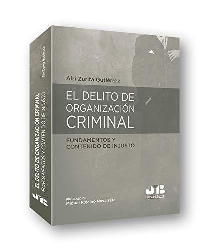 El delito de organización criminal: fundamentos y contenido de injusto: 12 (Colección Penal J.M. Bosch Editor)