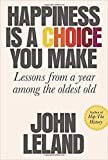 by John Lelandand - Happiness is a Choice You Make: Lessons from a Year Among The Oldest Old (Hardcover) Sarah Crichton Books (January 23, 2018) - [Bargain Books]