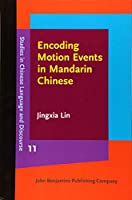 Encoding Motion Events in Mandarin Chinese: A Cognitive Functional Study (Studies in Chinese Language and Discourse)