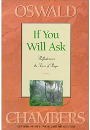 [( If You Will Ask )] [by: Oswald Chambers] [Jan-1996]