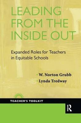 [Leading from the Inside Out: Expanded Roles for Teachers in Equitable Schools] (By: David Gardner Chair of Higher Education W Norton Grubb) [published: April, 2011]