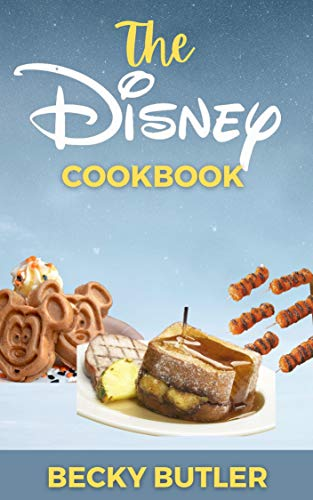 The Disney Cookbook: Disneyland Recipes for home cook. Make Your Favorite Disney World food from Home with Over 100 Recipes! (English Edition)