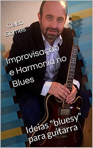 """Improvisação e Harmonia no Blues: Ideias """"bluesy"""" para guitarra"""