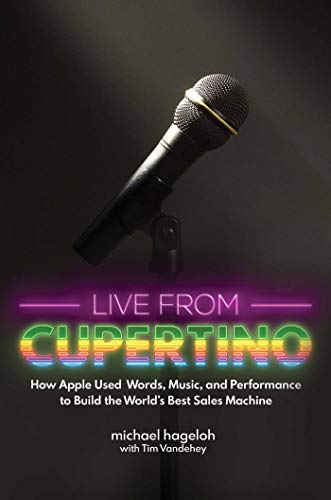 Live from Cupertino: How Apple Used Words, Music, and Performance to Build the World s Best Sales