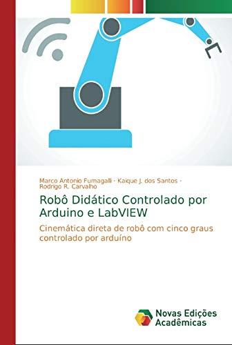 Robô Didático Controlado por Arduino e LabVIEW: Cinemática direta de robô com cinco graus controlado por arduíno