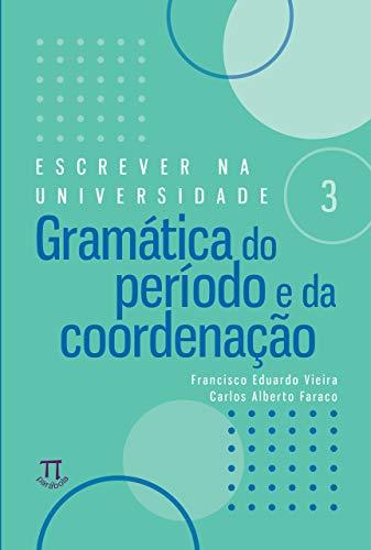 Escrever na universidade 3: gramática do período e da coordenação