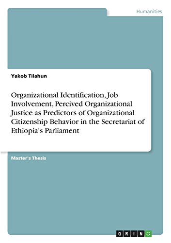 Organizational Identification, Job Involvement, Percived Organizational Justice as Predictors of Organizational Citizenship Behavior in the Secretariat of Ethiopia's Parliament