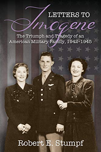 Compare Textbook Prices for Letters to Imogene: The Triumph and Tragedy of an American Military Family, 1942-1945  ISBN 9781977236265 by Stumpf, Robert E