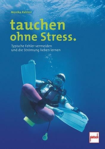 tauchen ohne Stress.: Typische Fehler vermeiden und die Strömung lieben lernen