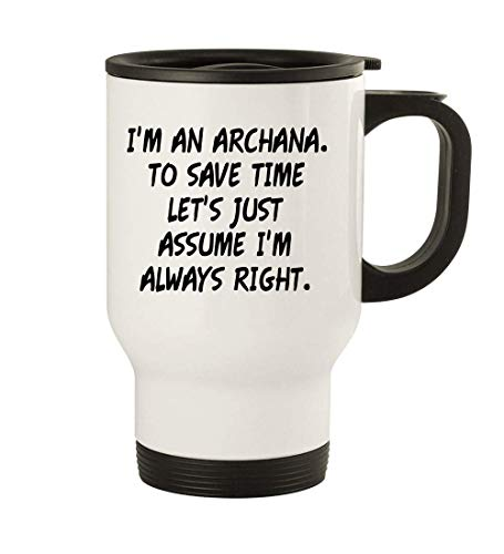 I'm An Archana. To Save Time Let's Just Assume I'm Always Right. - 14oz Stainless Steel Travel Mug, White