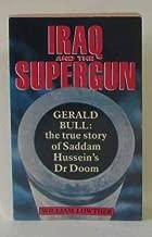 Iraq and the Supergun: Gerald Bull - the True Story of Saddam Hussein's Dr Doom