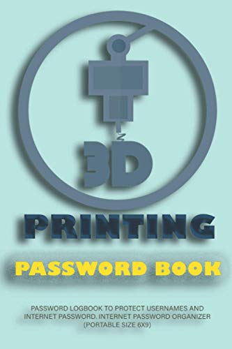 3d Printing Password book: Password Logbook to Protect Usernames and Internet Password. Internet Password Organizer. (Portable Size 6x9).