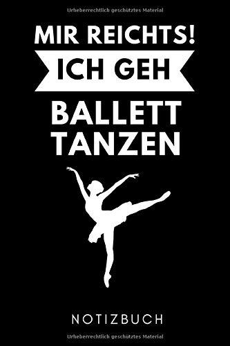 MIR REICHTS! ICH GEH BALLETT TANZEN NOTIZBUCH: A5 KALENDER 2020 Geschenk für Ballett Tänzer | Ballerina | Tanzen Buch | Geschenk | Tanzbuch | für Anfänger Profi | Witziger Spruch | Mädchen