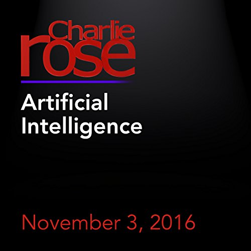 Charlie Rose: Artificial Intelligence audiobook cover art