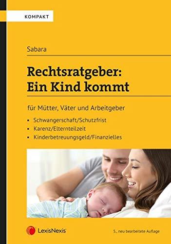Rechtsratgeber: Ein Kind kommt: für Mütter, Väter und Arbeitgeber (Populäres Fachbuch)