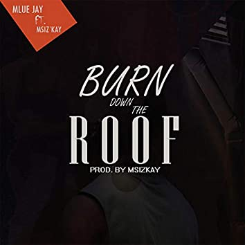 Burn Down the Roof