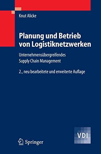 Planung und Betrieb von Logistiknetzwerken: Unternehmensübergreifendes Supply Chain Management (VDI-Buch)