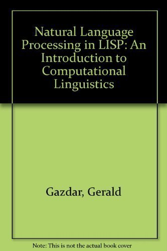 Compare Textbook Prices for Natural Language Processing in Lisp: An Introduction to Computational Linguistics  ISBN 9780201178258 by Gazdar, Gerald,Mellish, Chris