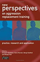 New Perspectives on Aggression Replacement Training: Practice, Research and Application (Wiley Series in Forensic Clinical...