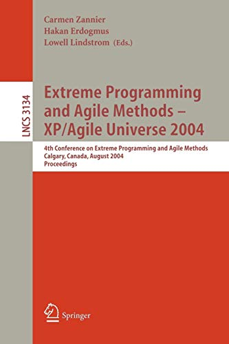 Extreme Programming and Agile Methods - XP/Agile Universe 2004: 4th Conference on Extreme Programming and Agile Methods, Calgary, Canada, August ... Notes in Computer Science, 3134, Band 3134)