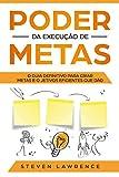 Poder Da Execução De Metas: O Guia Definitivo Para Criar Metas e Objetivos Eficientes Que Dão Resultado
