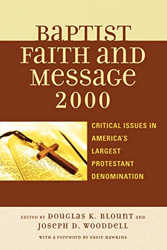 Compare Textbook Prices for The Baptist Faith and Message 2000: Critical Issues in America's Largest Protestant Denomination  ISBN 9780742551039 by Douglas Blount,Joseph Wooddell