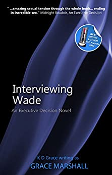 Interviewing Wade: An Executive Decision Series by [K D Grace]