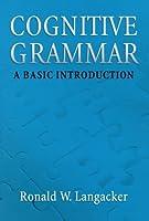 Cognitive Grammar: A Basic Introduction by Ronald W. Langacker(2008-02-04)