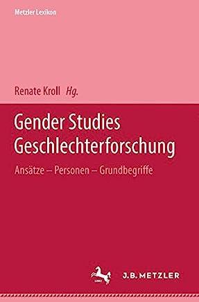 Metzler Lexikon Gender Studies-Geschlechterforschung: Ansätze, Personen, Grundbegriffe
