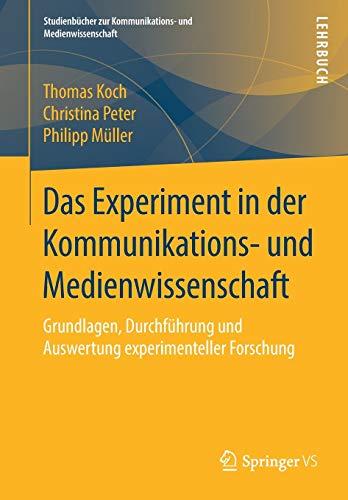 Das Experiment in der Kommunikations- und Medienwissenschaft: Grundlagen, Durchführung und Auswertung experimenteller Forschung (Studienbücher zur Kommunikations- und Medienwissenschaft)