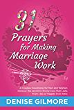 31 Prayers for Making Marriage Work : A Couples Devotional for Men and Women. Uncover the secret to Divine Love that Lasts. From I Do to Happily Ever After.