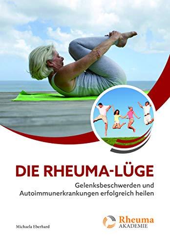 Die Rheuma-Lüge: Gelenksbeschwerden und Autoimmunerkrankungen erfolgreich heilen (Rheuma Akademie)