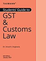 Taxmann's Students' Guide to GST & Customs Law - The ?Go-to-Guide? for Students & Beginners on GST & Customs Law | Updated till 01-01-2021| 6th Edition | January 2021
