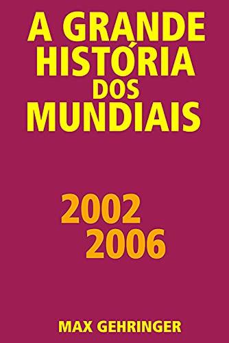 A grande história dos mundiais 2002 2006