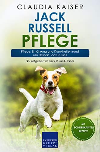 Jack Russell Pflege: Pflege, Ernährung und Krankheiten rund um Deinen Jack Russell (Jack Russell-Erziehung 3)
