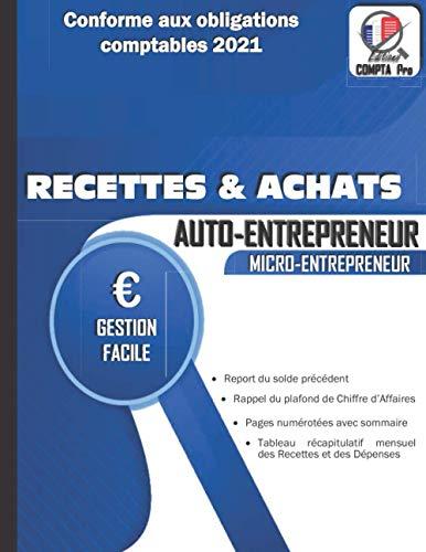 Livre Des Recettes Micro Entreprise: Cahier de Compte Auto Entrepreneur Conforme aux Obligations Comptables des Micro Entrepreneurs | Livre de Recettes et...