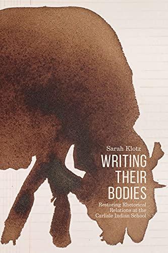 Writing Their Bodies: Restoring Rhetorical Relations at the Carlisle Indian School (English Edition)