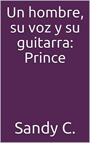 Un hombre, su voz y su guitarra: Prince eBook: Sandy C ...