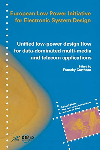 Unified Low-power Design Flow for Data-dominated Multi-media and Telecom Applications: Based on selected partner contributions of the European Low ... of the European Community ESPRIT4 programme