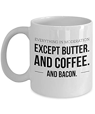 Keto Mug - Everything In Moderation Except Butter And Coffee And Bacon - Funny Low Carb Diet And Bulletproof Coffee Ceramic Cup from Gearbubble