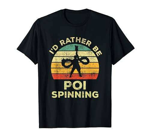 Poi Regalo Vintage I'd Rather Be Poi Spinning Camiseta