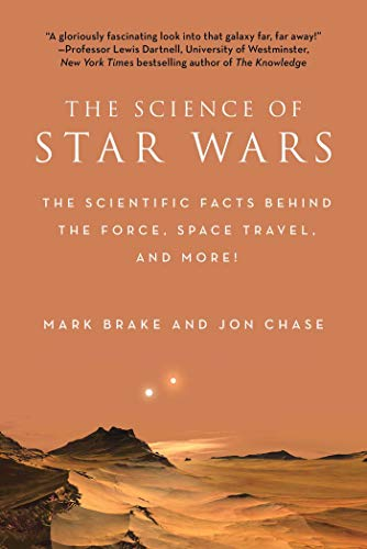 The Science of Star Wars: The Scientific Facts Behind the Force, Space Travel, and More! by [Mark Brake, Jon Chase]