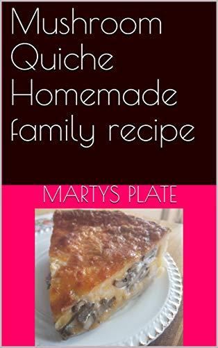 Mushroom Quiche Homemade family recipe (English Edition)