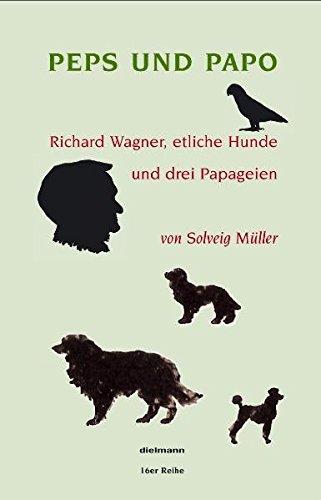 Peps und Papo: Richard Wagner, etliche Hunde und drei Papageien