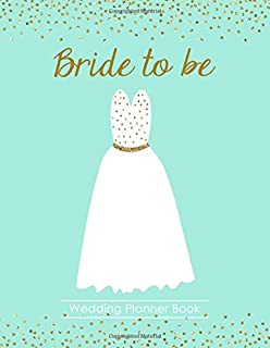 Bride to Be Wedding Planner Book: A 100 Page Ultimate Tying the Knot Organizer, Teal Blue Wedding Dress