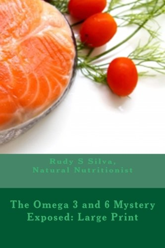 The Omega 3 and 6 Mystery Exposed: Large Print: Enter the Hidden Powerful World of Omegas