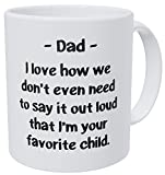Dad, I love How We Don't Have To Say It Out Loud That I'm Your Favorite Child 11 Ounces Funny Coffee Mug 490 Grams Ultra White