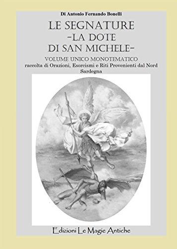 Le segnature. La dote di San Michele. Raccolta di orazioni, esorcismi e riti provenienti dal nord Sardegna