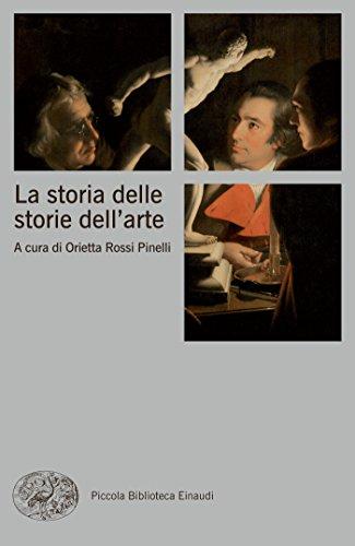 La storia delle storie dell'arte (Piccola biblioteca Einaudi. Nuova serie Vol. 629)